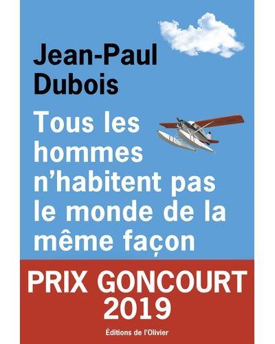 Couverture de Tous les hommes n'habitent pas le monde de la même façon de Jean-Paul Dubois